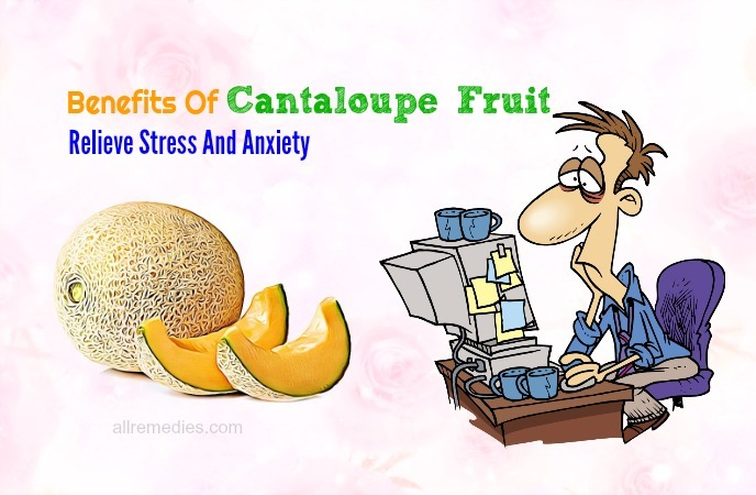 benefits of cantaloupe fruite-relieve stress and anxiety