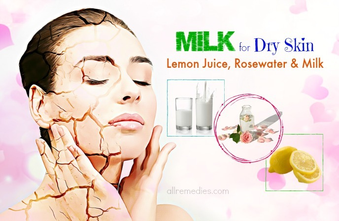 milk for dry skin remedies-lemon juice, rosewater, and milk